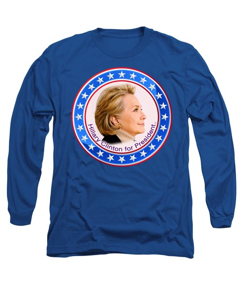 Hillary For President Long Sleeve T-Shirt by The Art Angel Don