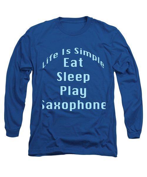Saxophone Eat Sleep Play Saxophone 5515.02 Long Sleeve T-Shirt by M K  Miller