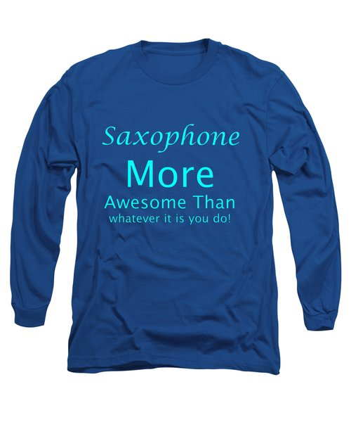 Saxophone More Awesome Than You 5554.02 Long Sleeve T-Shirt by M K  Miller