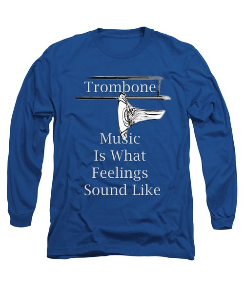 Trombone Is What Feelings Sound Like 5585.02 Long Sleeve T-Shirt by M K  Miller