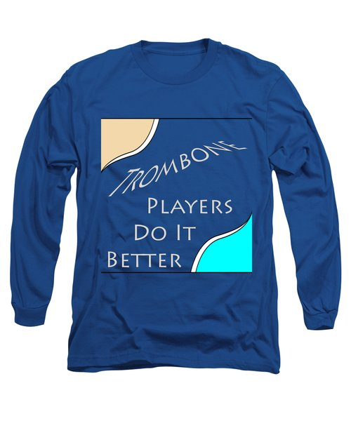 Trombone Players Do It Better 5651.02 Long Sleeve T-Shirt by M K  Miller
