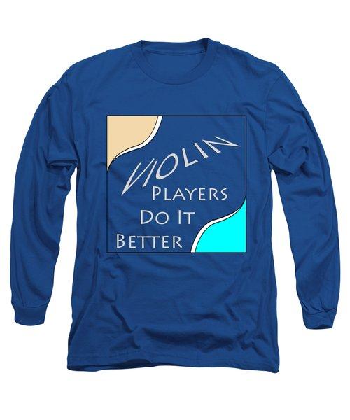 Violin Players Do It Better 5657.02 Long Sleeve T-Shirt by M K  Miller