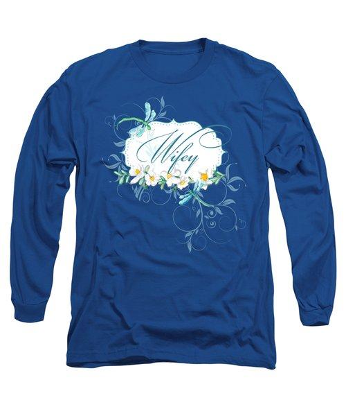 Wifey New Bride Dragonfly W Daisy Flowers N Swirls Long Sleeve T-Shirt by Audrey Jeanne Roberts