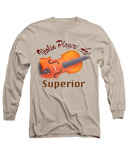 Violin Players Are Superior Long Sleeve T-Shirt by M K  Miller