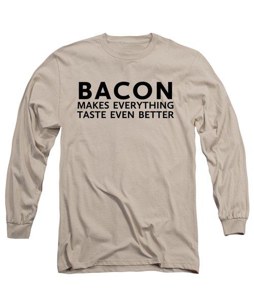 Bacon Makes It Better Long Sleeve T-Shirt by Nancy Ingersoll