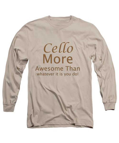 Cellos More Awesome Than You 5567.02 Long Sleeve T-Shirt by M K  Miller