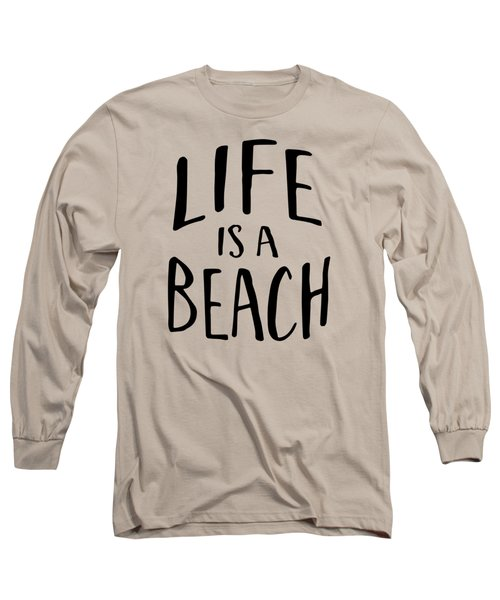 Life Is A Beach Words Black Ink Tee Long Sleeve T-Shirt by Edward Fielding