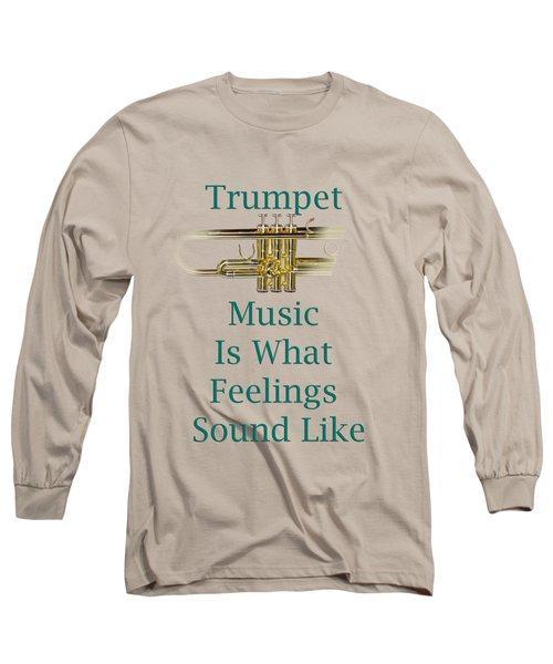 Trumpet Is What Feelings Sound Like 5582.02 Long Sleeve T-Shirt by M K  Miller