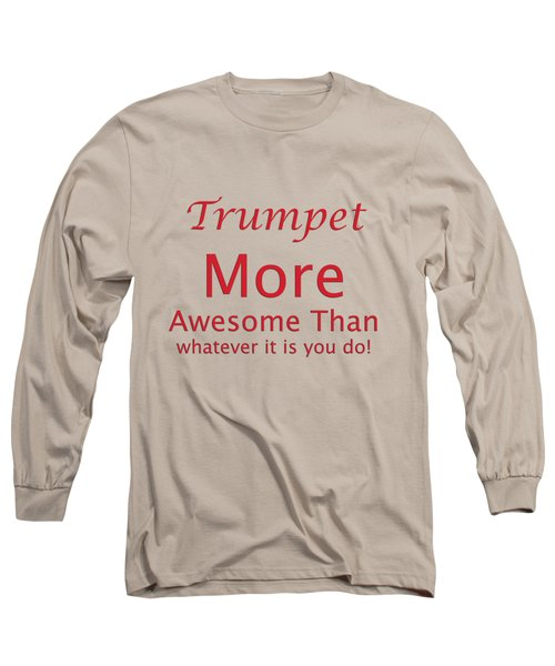 Trumpets More Awesome Than You 5556.02 Long Sleeve T-Shirt by M K  Miller