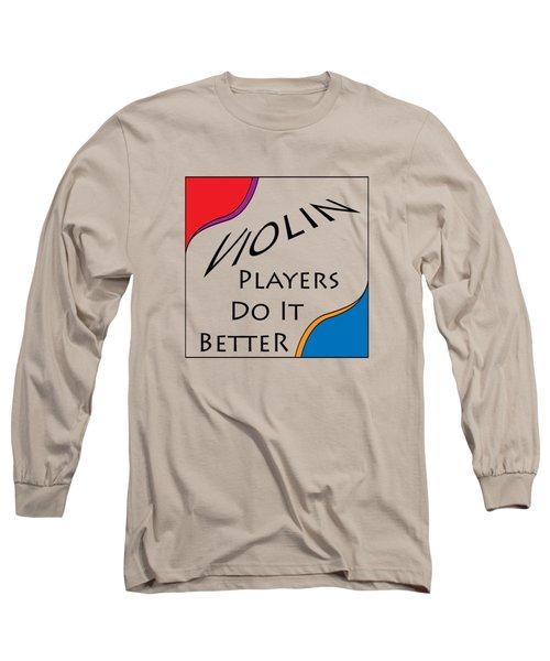 Violin Players Do It Better 5656.02 Long Sleeve T-Shirt by M K  Miller