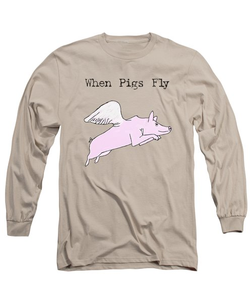 When Pigs Fly Long Sleeve T-Shirt by Priscilla Wolfe