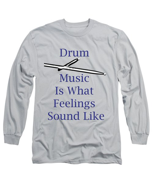 Drum Is What Feelings Sound Like 5578.02 Long Sleeve T-Shirt by M K  Miller