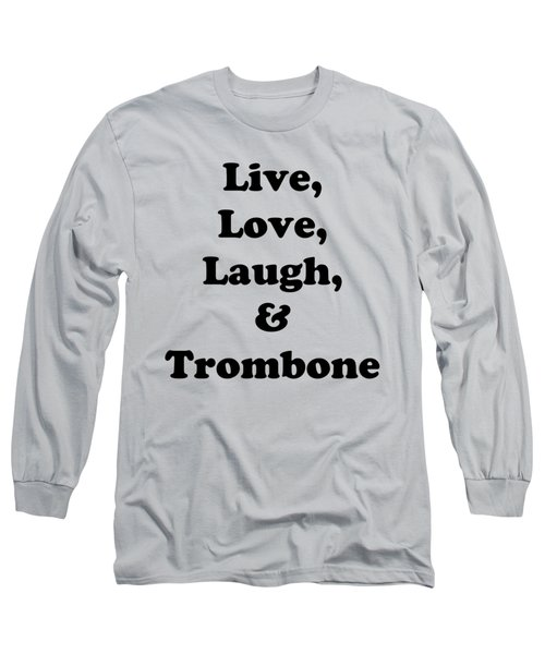 Live Love Laugh And Trombone 5606.02 Long Sleeve T-Shirt by M K  Miller