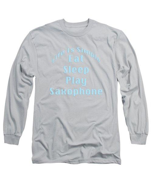 Saxophone Eat Sleep Play Saxophone 5516.02 Long Sleeve T-Shirt by M K  Miller