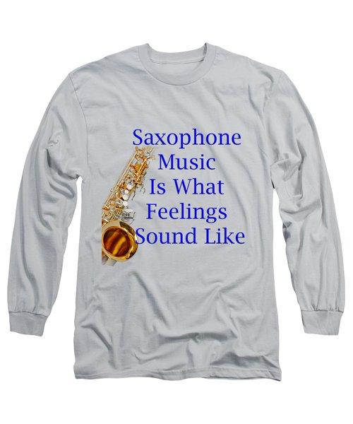 Saxophone Is What Feelings Sound Like 5580.02 Long Sleeve T-Shirt by M K  Miller
