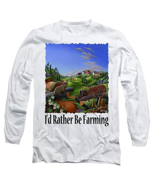Id Rather Be Farming - Springtime Groundhog Farm Landscape 1 Long Sleeve T-Shirt by Walt Curlee