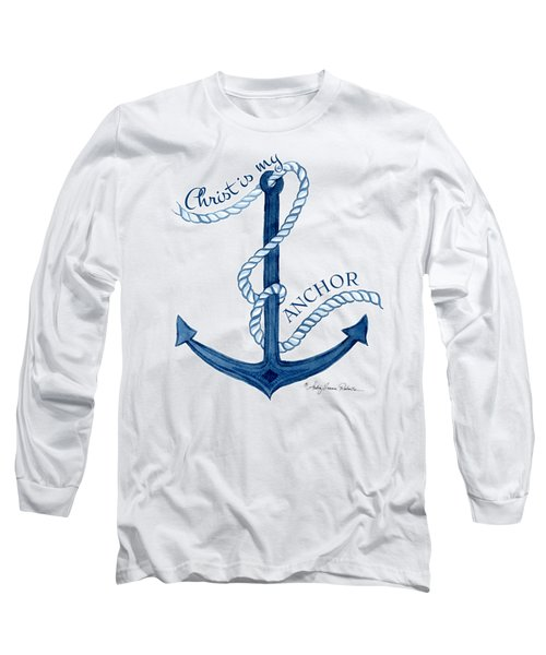 Beach House Nautical Ship Christ Is My Anchor Long Sleeve T-Shirt by Audrey Jeanne Roberts