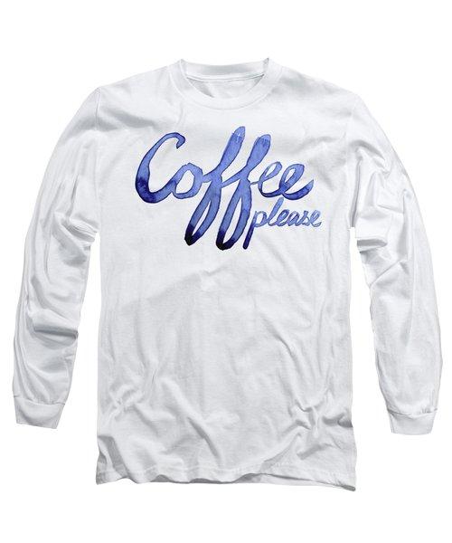 Coffee Please Long Sleeve T-Shirt by Olga Shvartsur