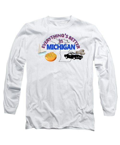 Everything's Better In Michigan Long Sleeve T-Shirt by Pharris Art