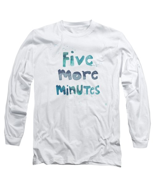 Five More Minutes Long Sleeve T-Shirt by Linda Woods