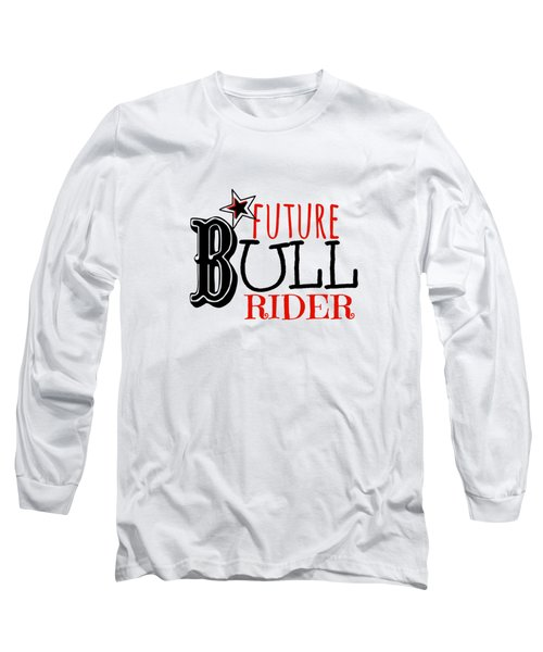 Future Bull Rider Long Sleeve T-Shirt by Chastity Hoff