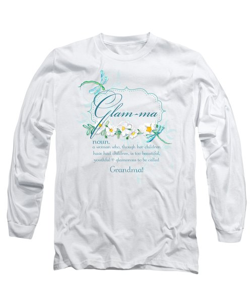 Glam-ma Grandma Grandmother For Glamorous Grannies Long Sleeve T-Shirt by Audrey Jeanne Roberts
