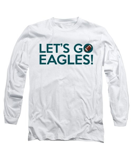 Let's Go Eagles Long Sleeve T-Shirt by Florian Rodarte