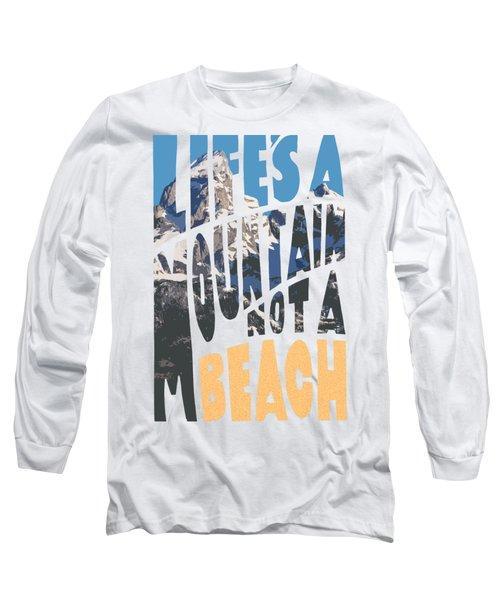 Life's A Mountain Not A Beach Long Sleeve T-Shirt by Aaron Spong