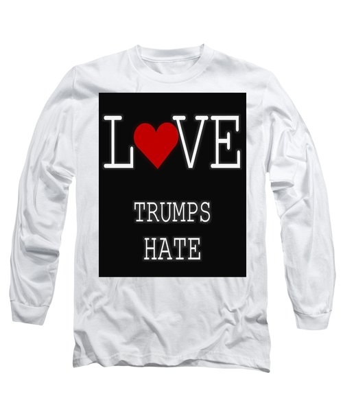 Love Trumps Hate Long Sleeve T-Shirt by Dan Sproul