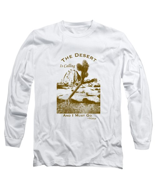 The Desert Is Calling And I Must Go - Brown Long Sleeve T-Shirt by Peter Tellone