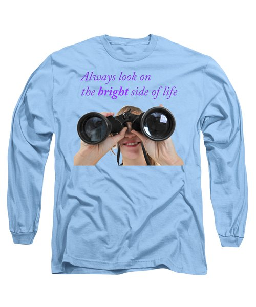 Always Look On The Bright Side Of Life Long Sleeve T-Shirt by Ilan Rosen