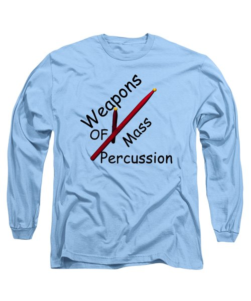 Weapons Of Mass Percussion Long Sleeve T-Shirt by M K  Miller
