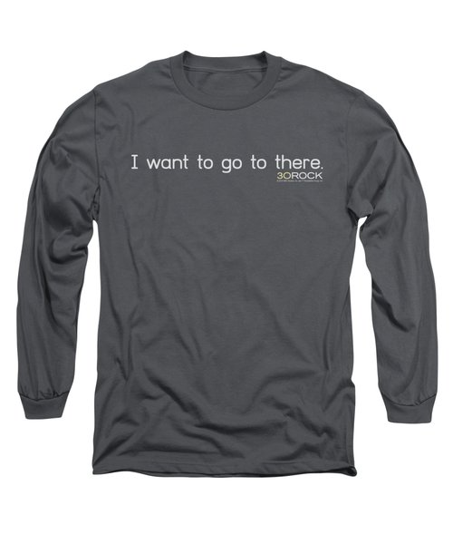 30 Rock - I Want To Go There Long Sleeve T-Shirt by Brand A
