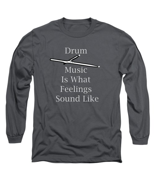 Drum Is What Feelings Sound Like 5579.02 Long Sleeve T-Shirt by M K  Miller