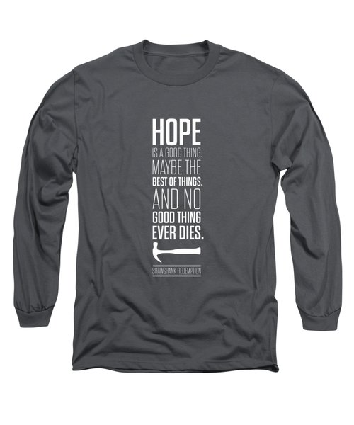 Hope Is A Good Thing Maybe The Best Of Things Inspirational Quotes Poster Long Sleeve T-Shirt by Lab No 4 - The Quotography Department