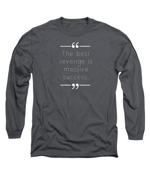 The Best Revenge Long Sleeve T-Shirt by Liesl Marelli