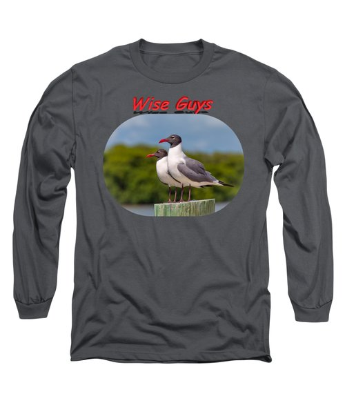 Wise Guys Long Sleeve T-Shirt by John M Bailey