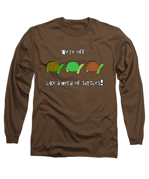 Like A Herd Of Turtles Long Sleeve T-Shirt by Methune Hively