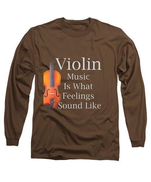 Violin Is What Feelings Sound Like 5589.02 Long Sleeve T-Shirt by M K  Miller
