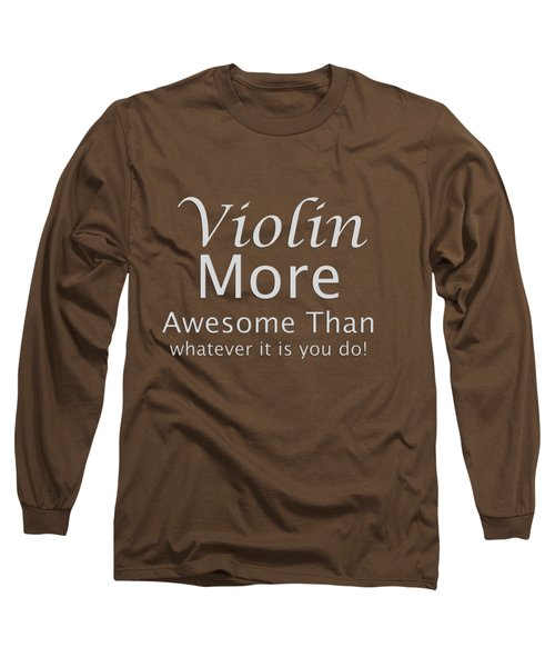 Violins More Awesome Than You 5563.02 Long Sleeve T-Shirt by M K  Miller