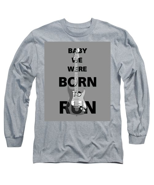 Baby We Were Born To Run Long Sleeve T-Shirt by Gina Dsgn