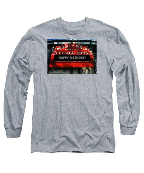 Wrigley Field -- Happy Birthday Long Sleeve T-Shirt by Stephen Stookey