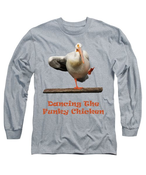 Dancing The Funky Chicken Long Sleeve T-Shirt by Shane Bechler