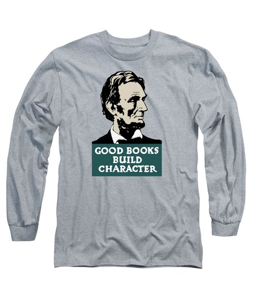 Good Books Build Character - President Lincoln Long Sleeve T-Shirt by War Is Hell Store