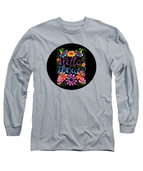 Hello Gorgeous Black  Long Sleeve T-Shirt by Shelley Wallace Ylst