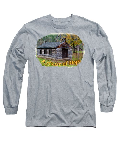 House Of Hope Long Sleeve T-Shirt by John M Bailey
