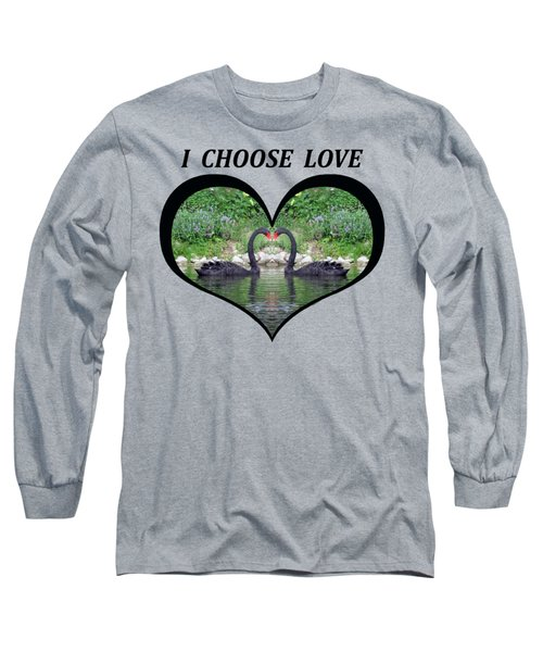 I Chose Love With Black Swans Forming A Heart Long Sleeve T-Shirt by Julia L Wright