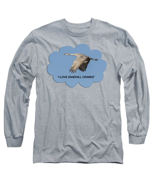 I Love Sandhill Cranes Long Sleeve T-Shirt by Thomas Young