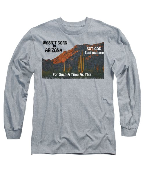 I Wasn't Born In Arizona Long Sleeve T-Shirt by Beverly Guilliams