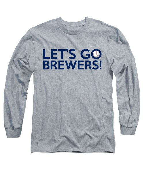 Let's Go Brewers Long Sleeve T-Shirt by Florian Rodarte